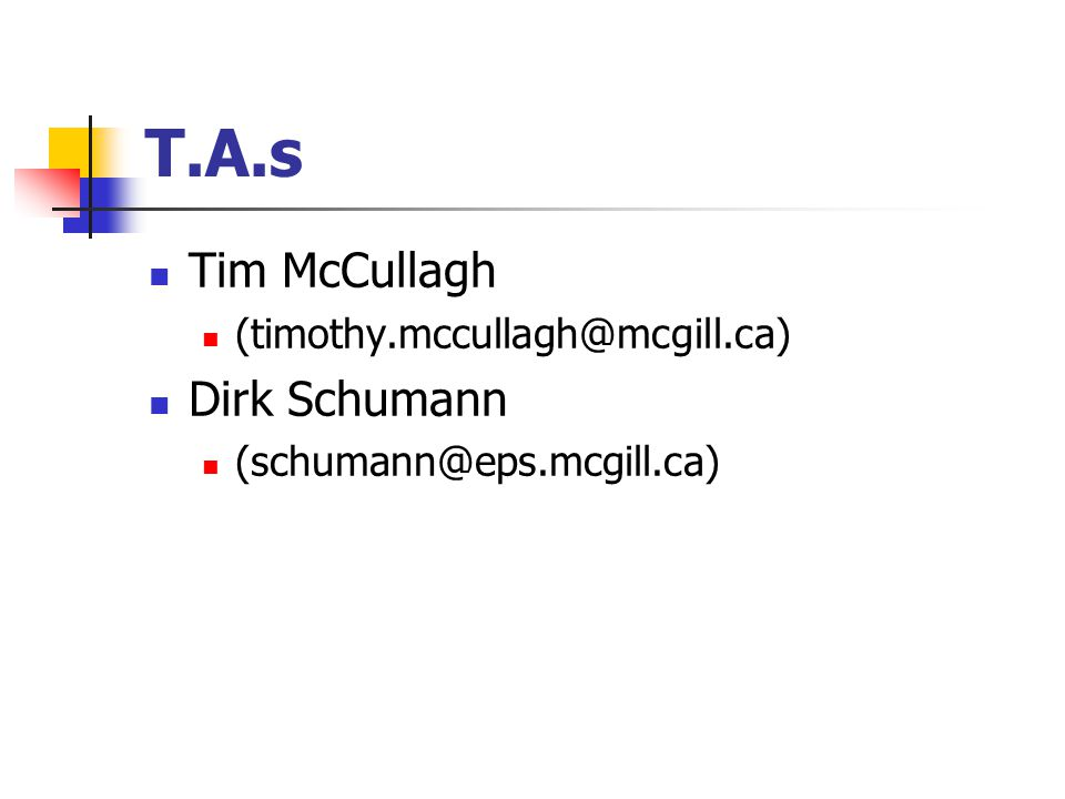 T.A.s Tim McCullagh (timothy.mccullagh@mcgill.ca) Dirk Schumann (schumann@eps.mcgill.ca)