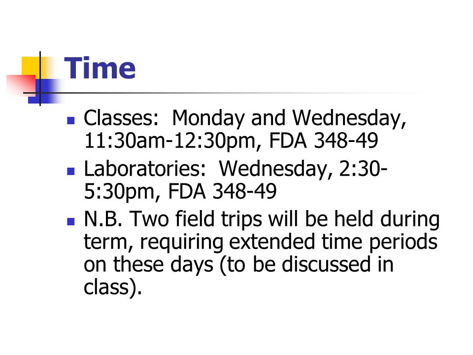 Time Classes: Monday and Wednesday, 11:30am-12:30pm, FDA 348-49 Laboratories: Wednesday, 2:30- 5:30pm, FDA 348-49 N.B.
