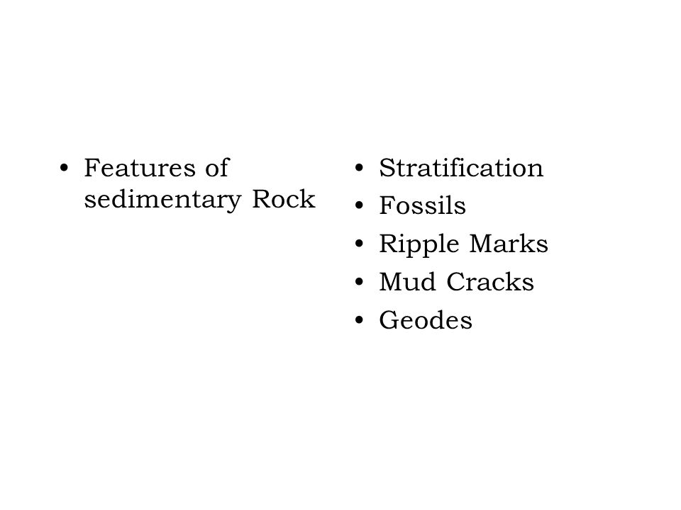 Features of sedimentary Rock Stratification Fossils Ripple Marks Mud Cracks Geodes