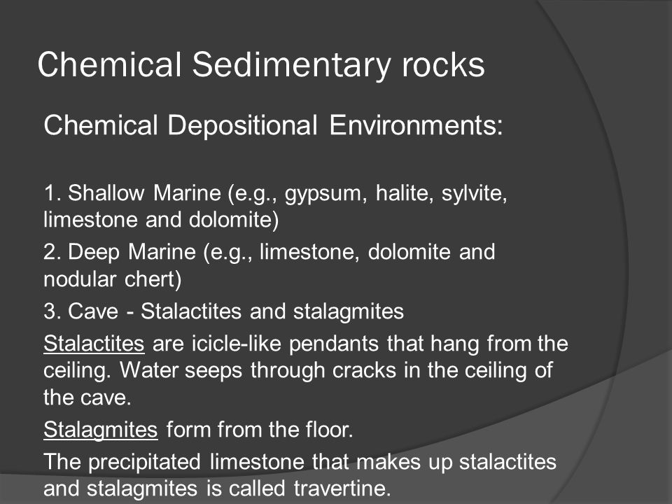 Chemical Sedimentary rocks Chemical Depositional Environments: 1.