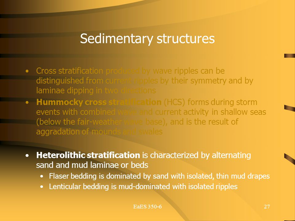 EaES 350-627 Sedimentary structures Cross stratification produced by wave ripples can be distinguished from current ripples by their symmetry and by l