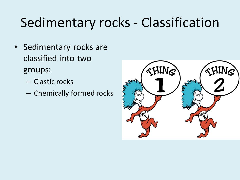 Sedimentary rocks - Classification Sedimentary rocks are classified into two groups: – Clastic rocks – Chemically formed rocks