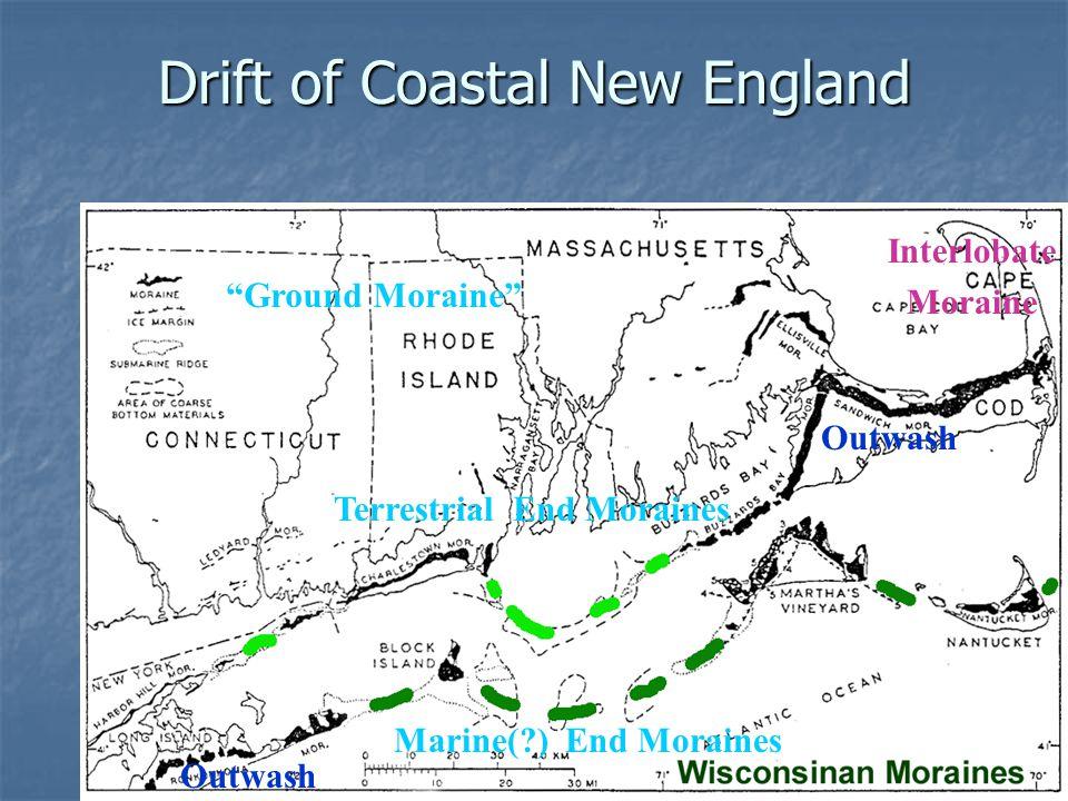 "Drift of Coastal New England Terrestrial End Moraines Marine(?) End Moraines Outwash Interlobate Moraine ""Ground Moraine"""