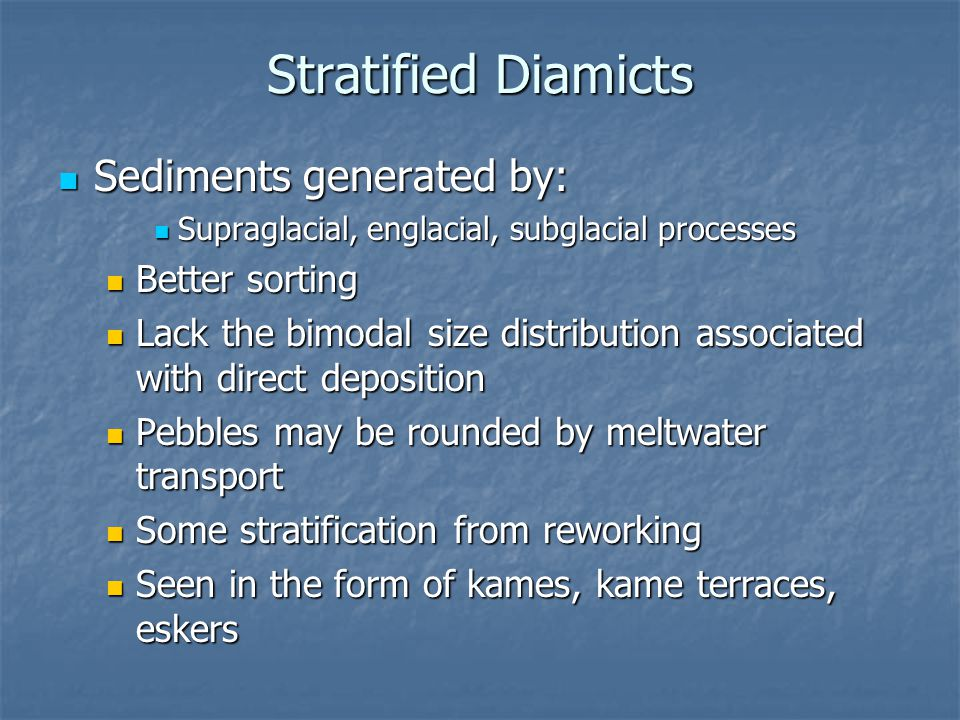 Stratified Diamicts Sediments generated by: Sediments generated by: Supraglacial, englacial, subglacial processes Supraglacial, englacial, subglacial