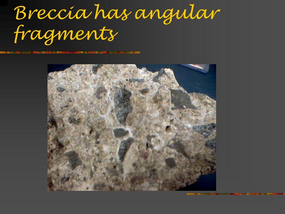 Breccia has angular fragments