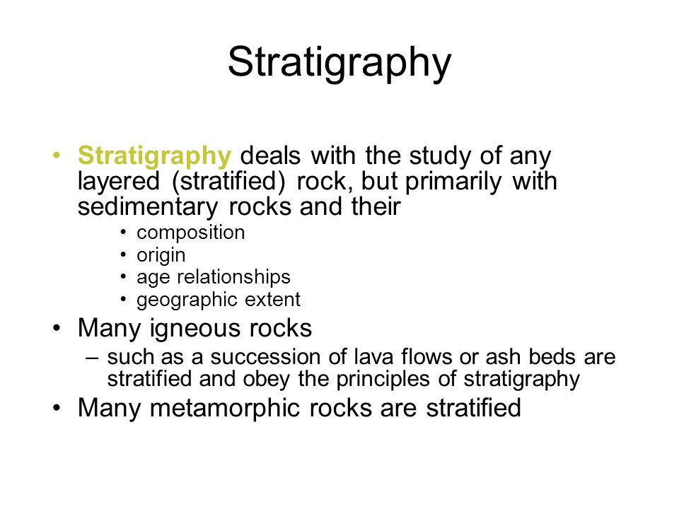Stratigraphy deals with the study of any layered (stratified) rock, but primarily with sedimentary rocks and their composition origin age relationship