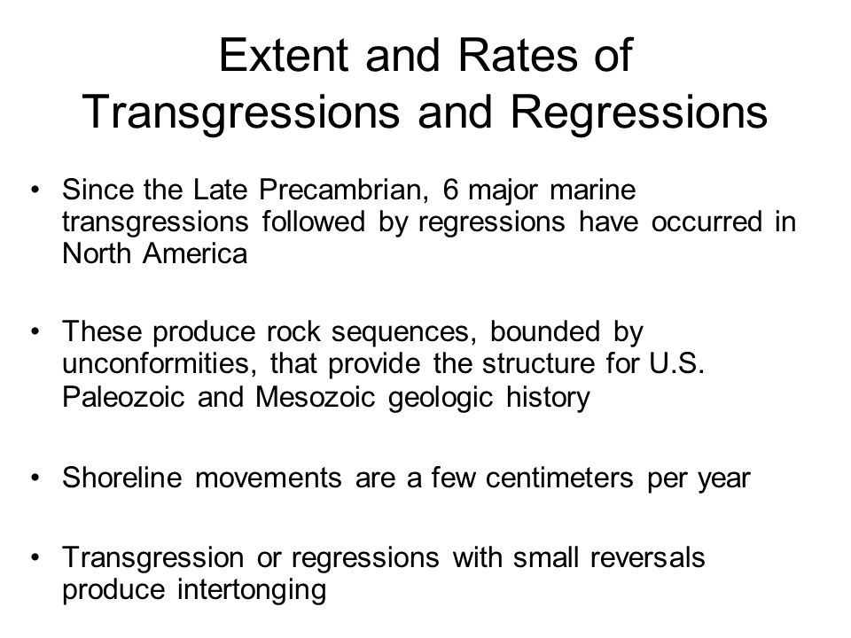 Since the Late Precambrian, 6 major marine transgressions followed by regressions have occurred in North America These produce rock sequences, bounded