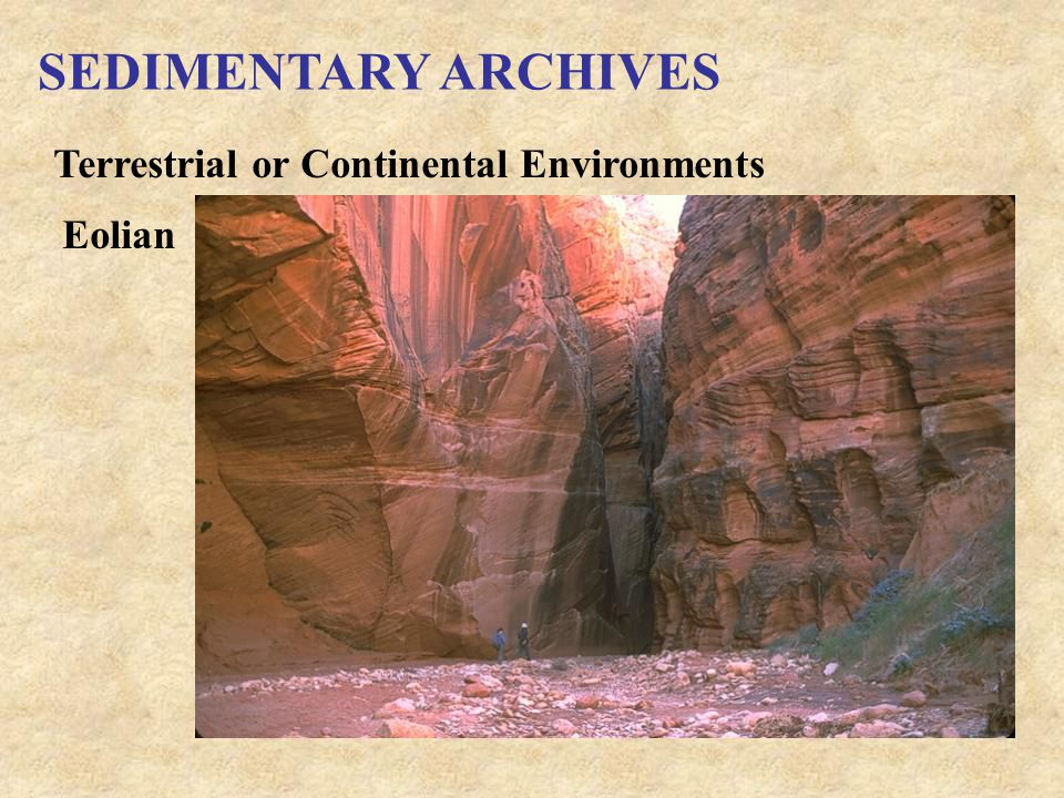 SEDIMENTARY ARCHIVES Terrestrial or Continental Environments Eolian