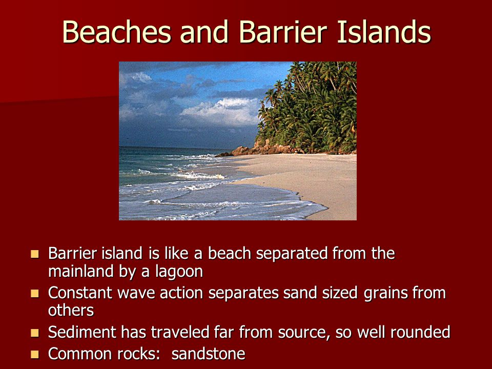 Beaches and Barrier Islands Barrier island is like a beach separated from the mainland by a lagoon Barrier island is like a beach separated from the m