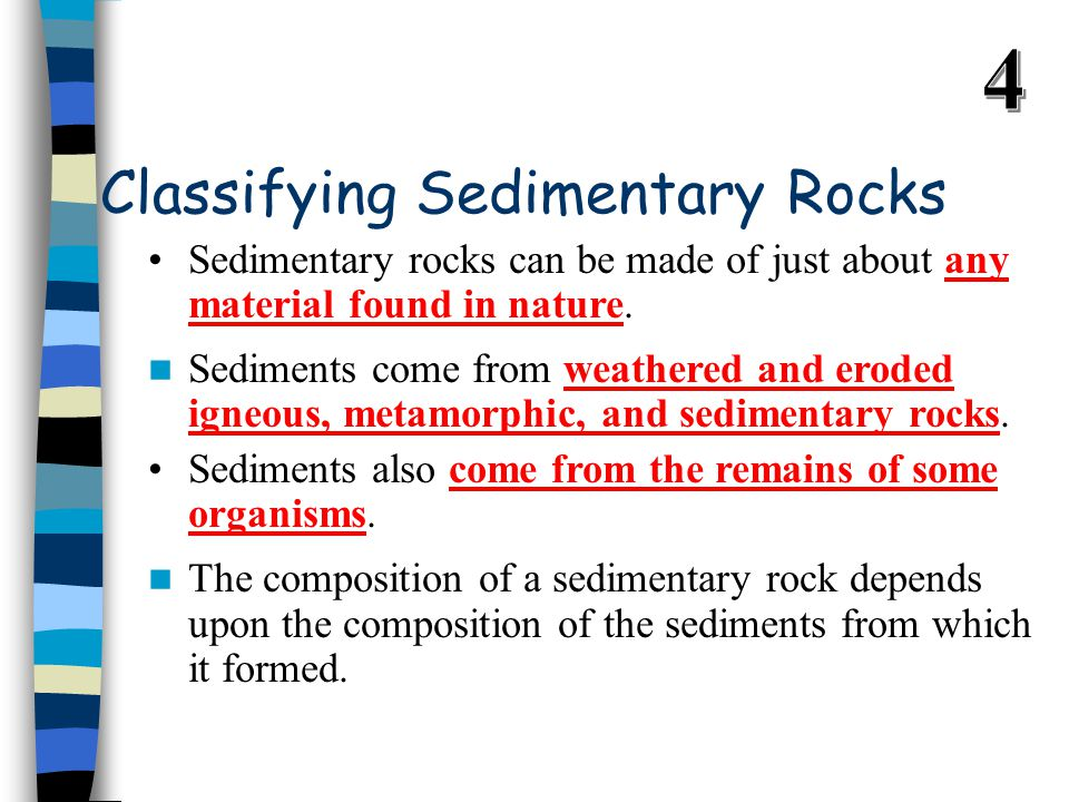 Classifying Sedimentary Rocks Sedimentary rocks can be made of just about any material found in nature.