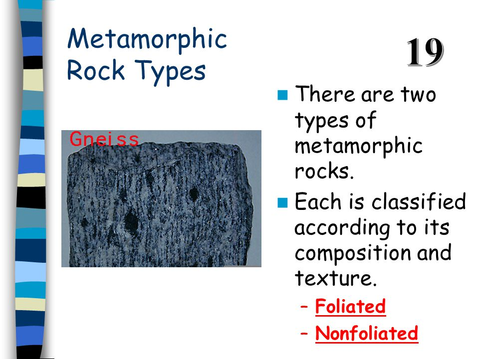 Metamorphic Rock Types There are two types of metamorphic rocks.