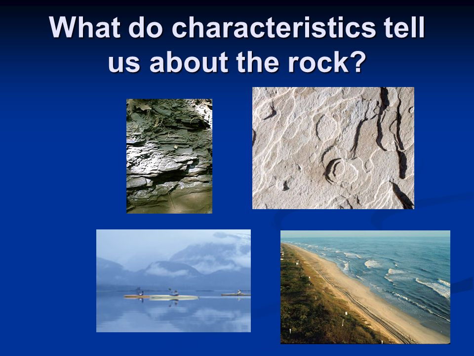 What do characteristics tell us about the rock?