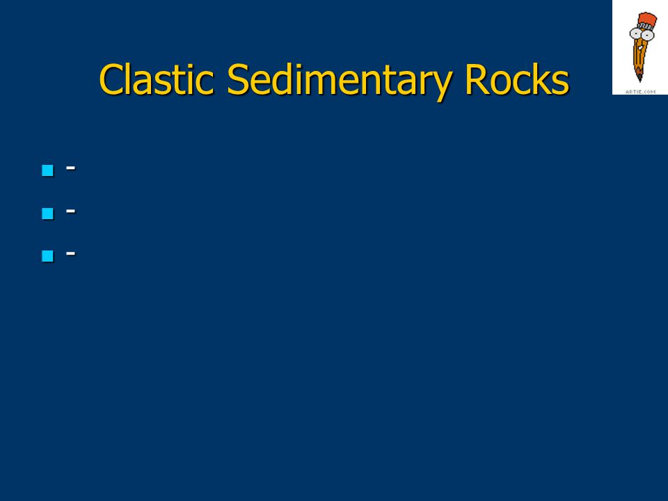 Clastic Sedimentary Rocks - - -