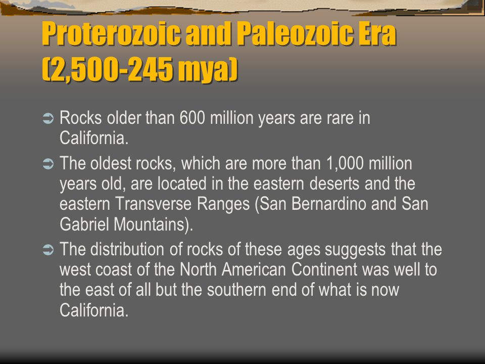 Mesozoic Era 245-65 mya  By 150 million years ago the Nevadan Mountains composed the western coast of North America and the sea never again extended farther east than the eastern edge of what is now the Central Valley.