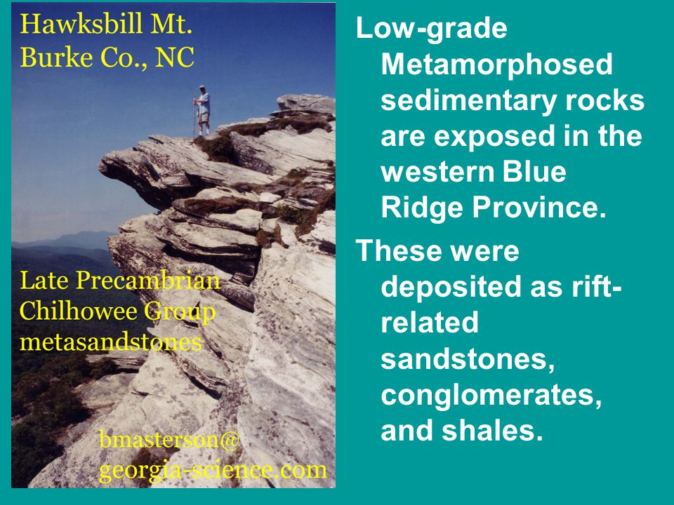 Low-grade Metamorphosed sedimentary rocks are exposed in the western Blue Ridge Province.