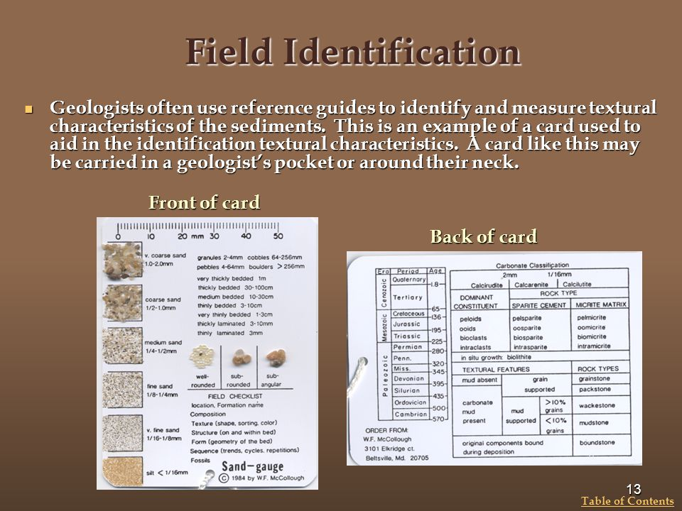 Field Identification Geologists often use reference guides to identify and measure textural characteristics of the sediments. This is an example of a