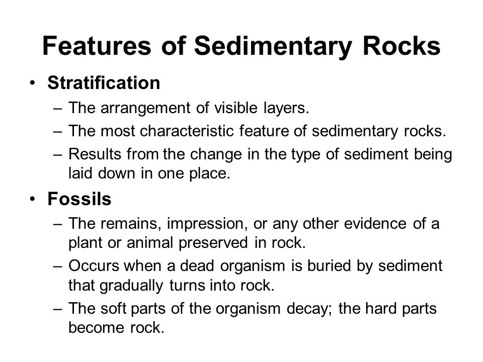 Features of Sedimentary Rocks Stratification –The arrangement of visible layers. –The most characteristic feature of sedimentary rocks. –Results from