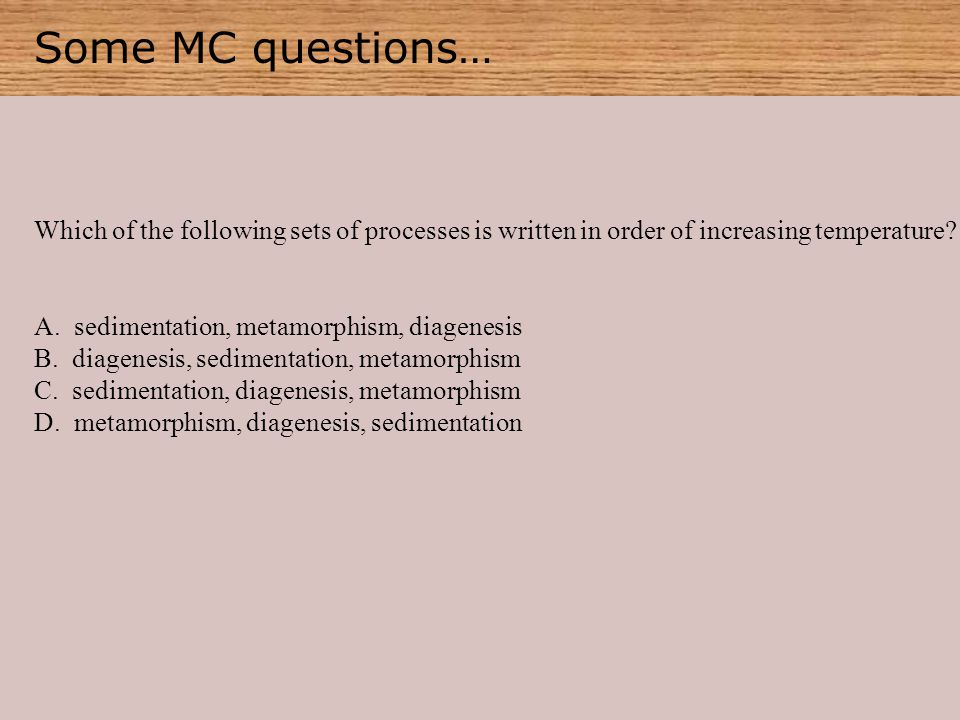 Some MC questions… Which of the following sets of processes is written in order of increasing temperature.