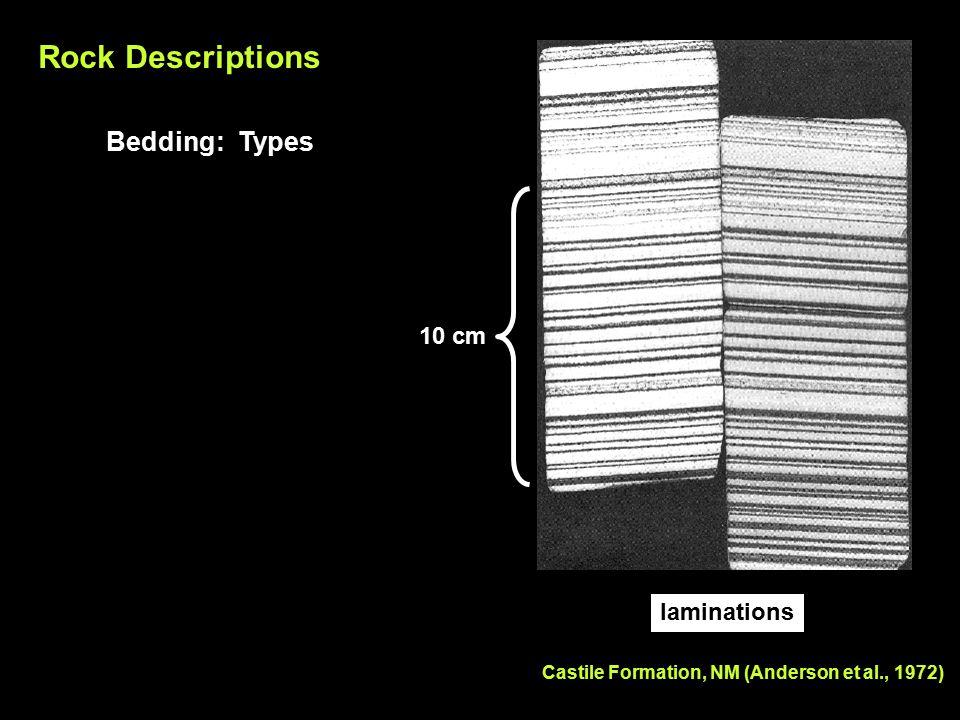 Rock Descriptions Bedding: Types Castile Formation, NM (Anderson et al., 1972) 10 cm laminations