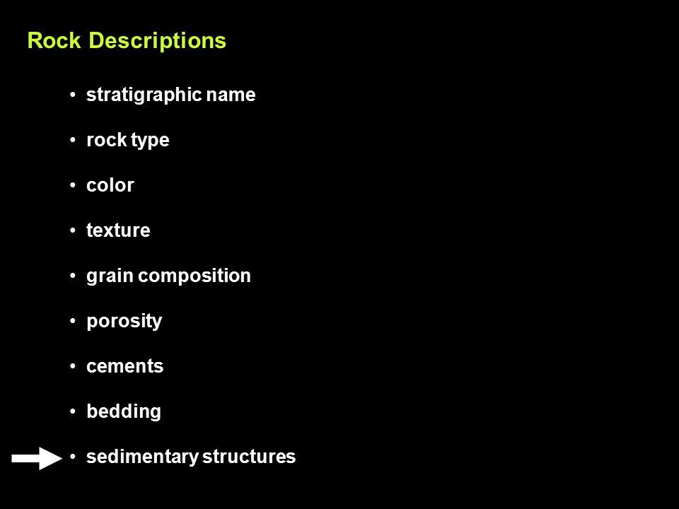 Rock Descriptions stratigraphic name rock type color texture grain composition porosity cements bedding sedimentary structures