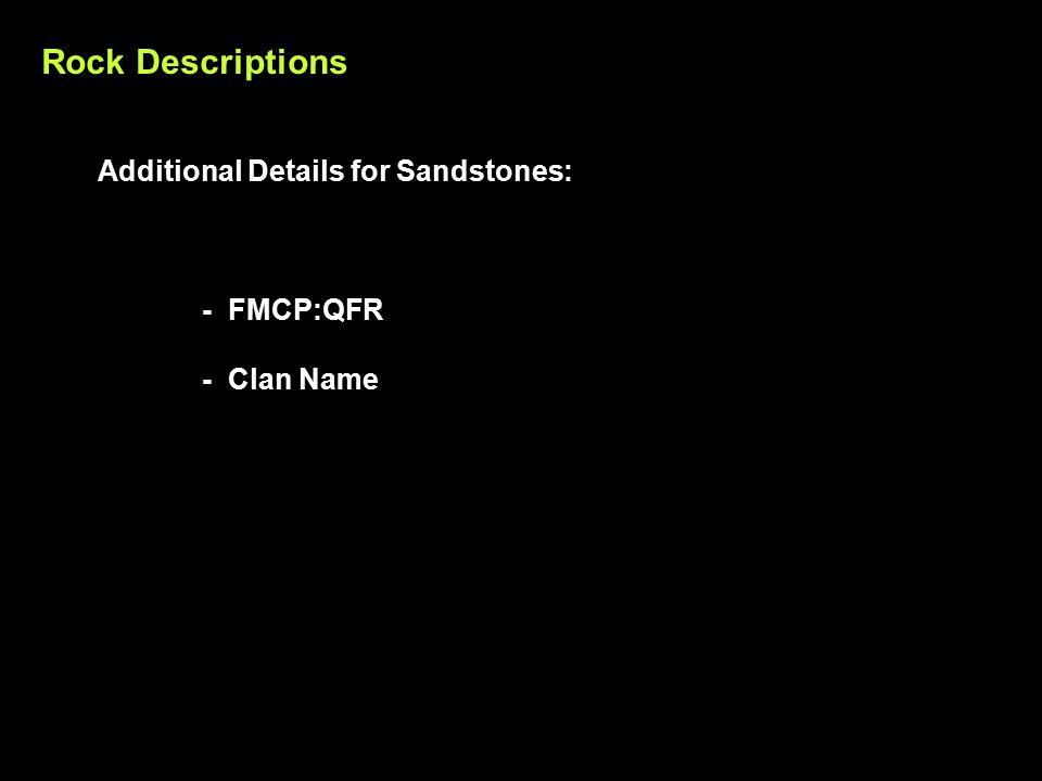 Rock Descriptions Additional Details for Sandstones: - FMCP:QFR - Clan Name