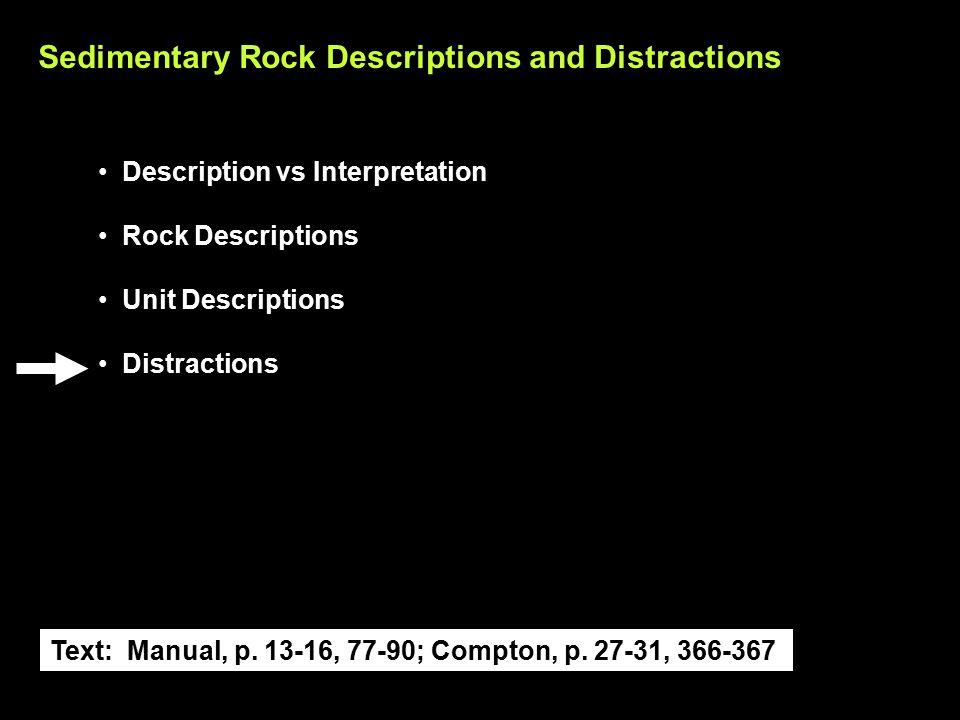 Sedimentary Rock Descriptions and Distractions Description vs Interpretation Rock Descriptions Unit Descriptions Distractions Text: Manual, p.