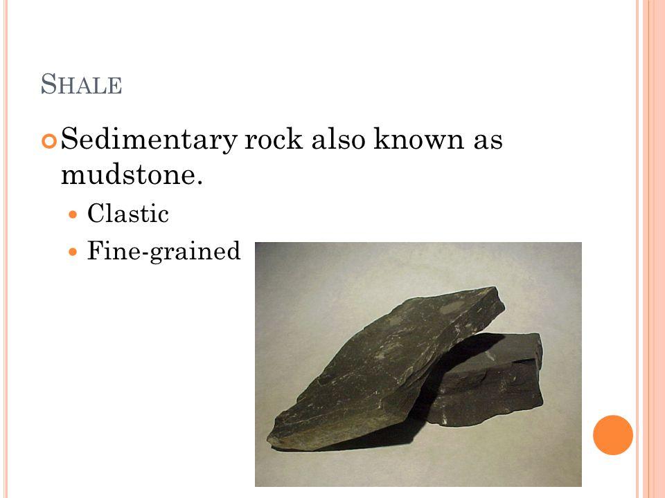 S HALE Sedimentary rock also known as mudstone. Clastic Fine-grained