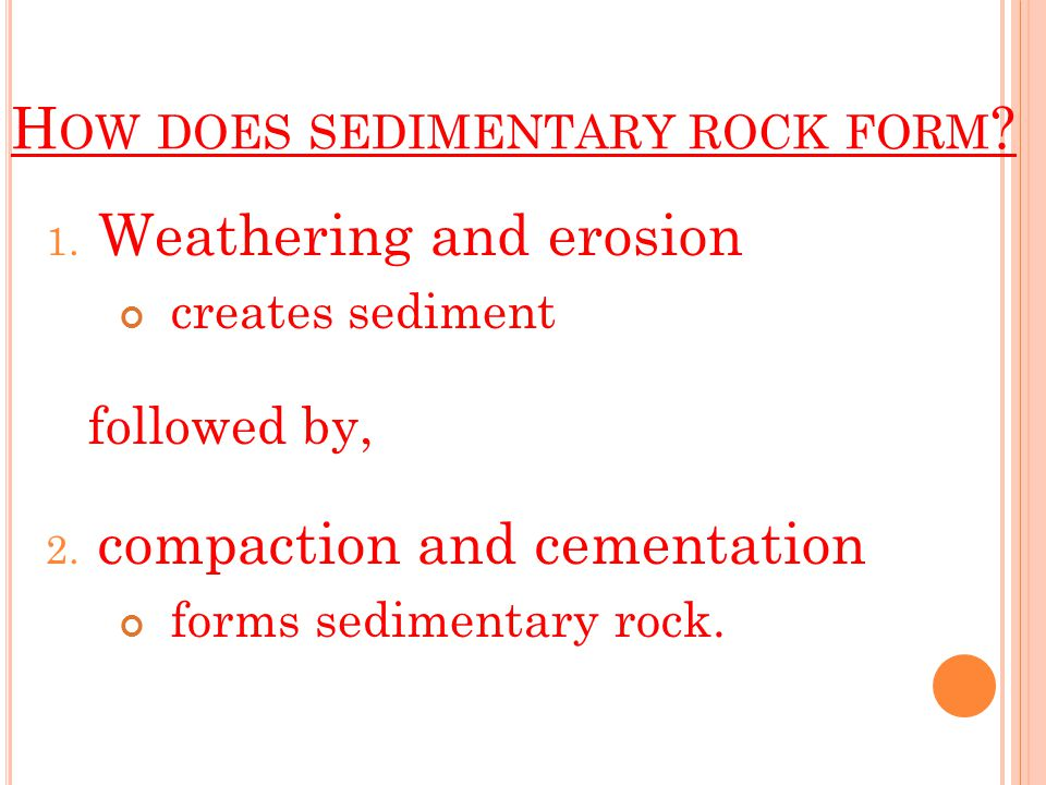 C LASTIC SEDIMENTARY ROCK Forms when rock or mineral fragments, called clasts, stick together.