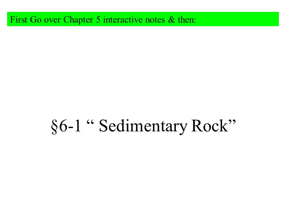 "§6-1 "" Sedimentary Rock"" First Go over Chapter 5 interactive notes & then:"