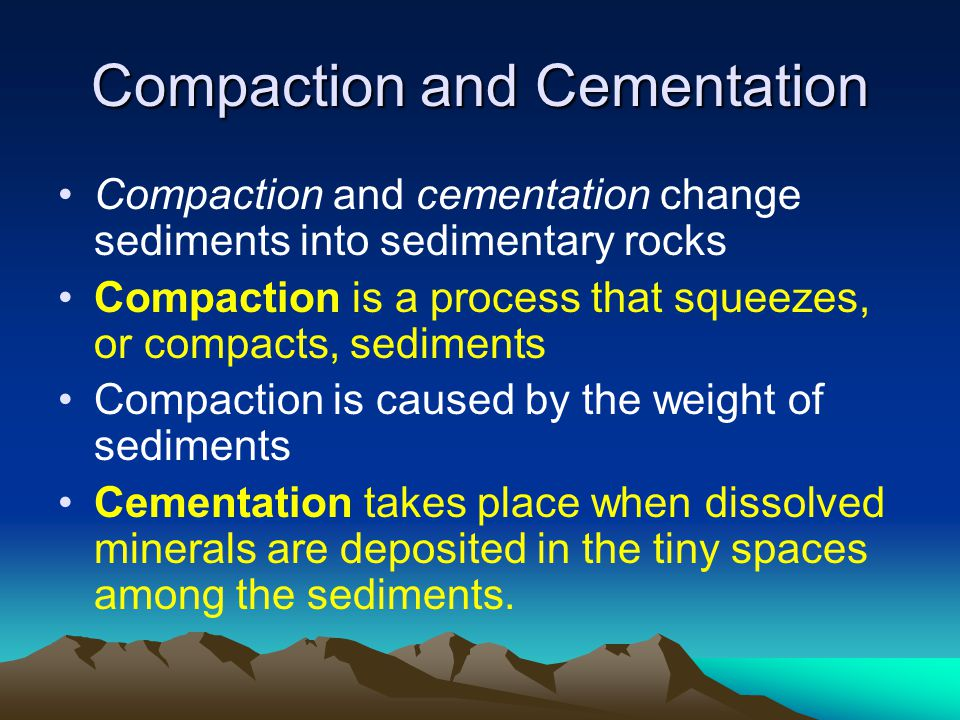 Compaction and Cementation Compaction and cementation change sediments into sedimentary rocks Compaction is a process that squeezes, or compacts, sedi