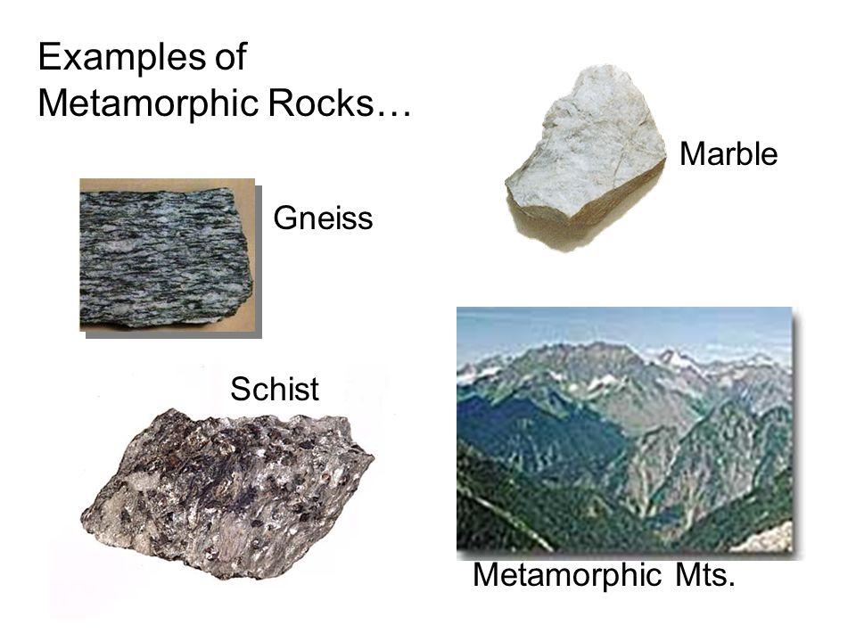 Gneiss Marble Metamorphic Mts. Schist Examples of Metamorphic Rocks…
