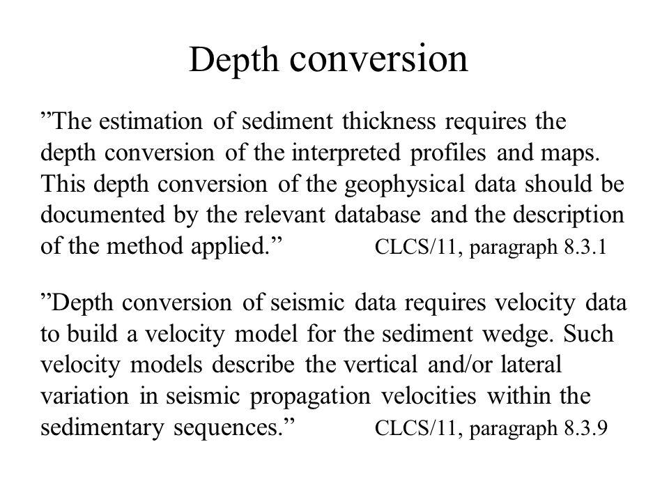 Depth conversion The estimation of sediment thickness requires the depth conversion of the interpreted profiles and maps.