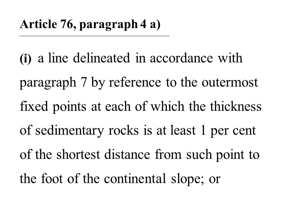 Article 76, paragraph 4 a) (i) a line delineated in accordance with paragraph 7 by reference to the outermost fixed points at each of which the thickn