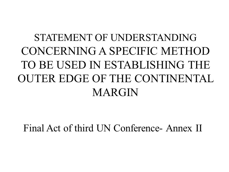 STATEMENT OF UNDERSTANDING CONCERNING A SPECIFIC METHOD TO BE USED IN ESTABLISHING THE OUTER EDGE OF THE CONTINENTAL MARGIN Final Act of third UN Conf