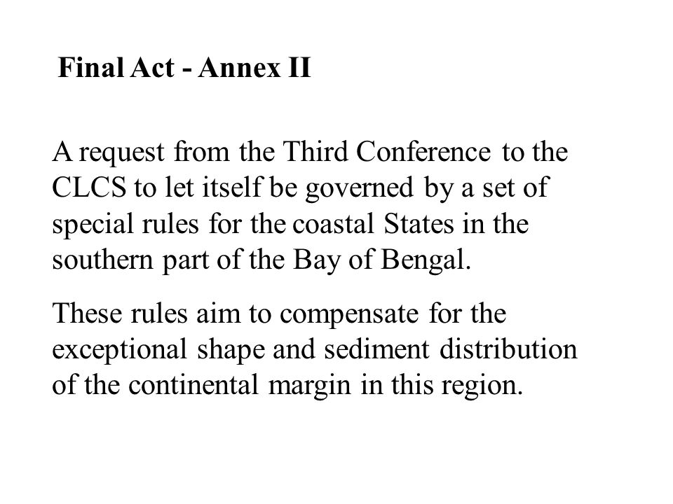 Final Act - Annex II A request from the Third Conference to the CLCS to let itself be governed by a set of special rules for the coastal States in the