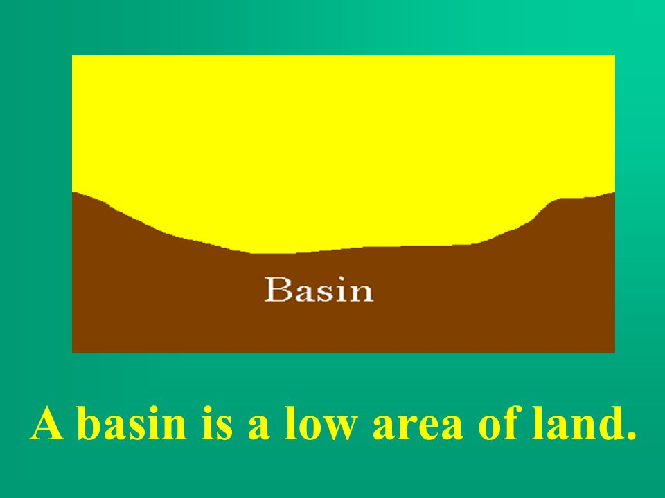A basin is a low area of land.