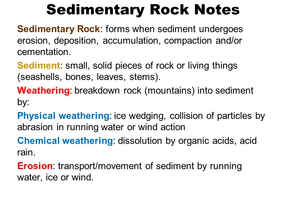 Sedimentary Rock Notes Sedimentary Rock: forms when sediment undergoes erosion, deposition, accumulation, compaction and/or cementation. Sediment: sma