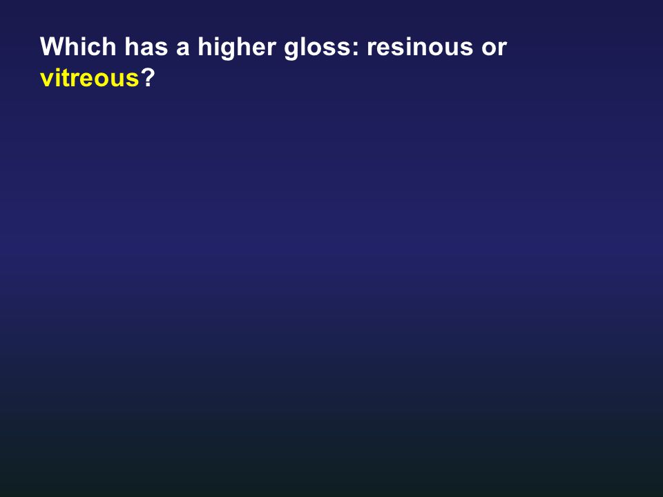 Which has a higher gloss: resinous or vitreous