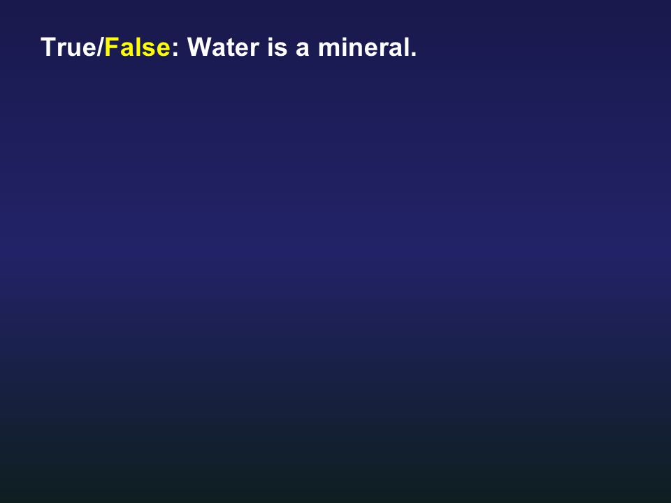 1.A mineral must be (organic or inorganic).2.True/False: Water is a mineral.