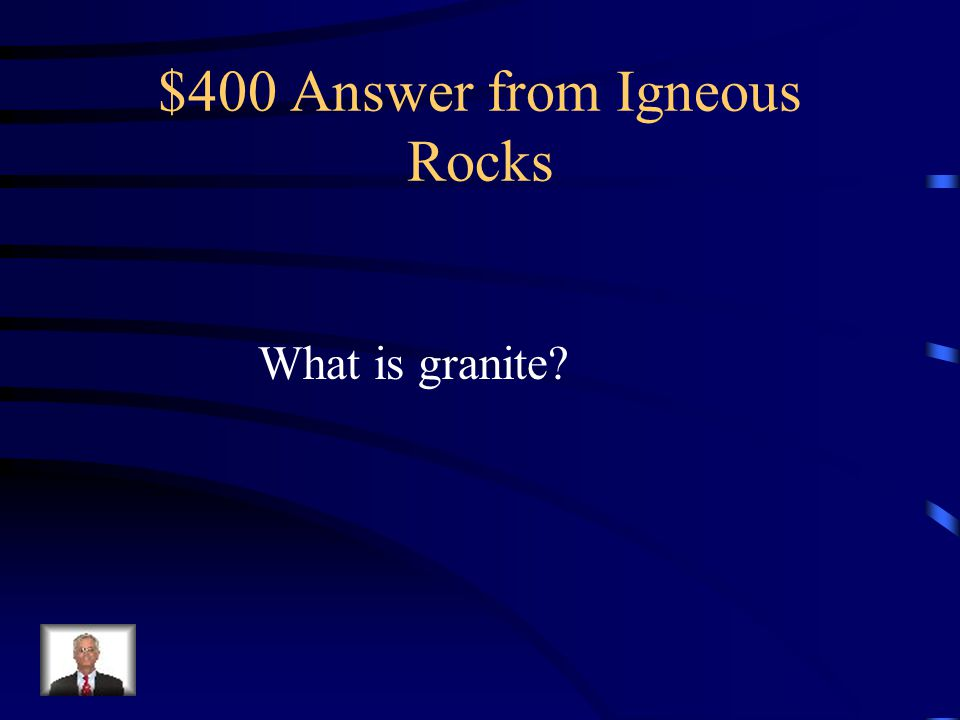 $400 Question from Igneous Rocks The most abundant intrusive rock in the continental crust.