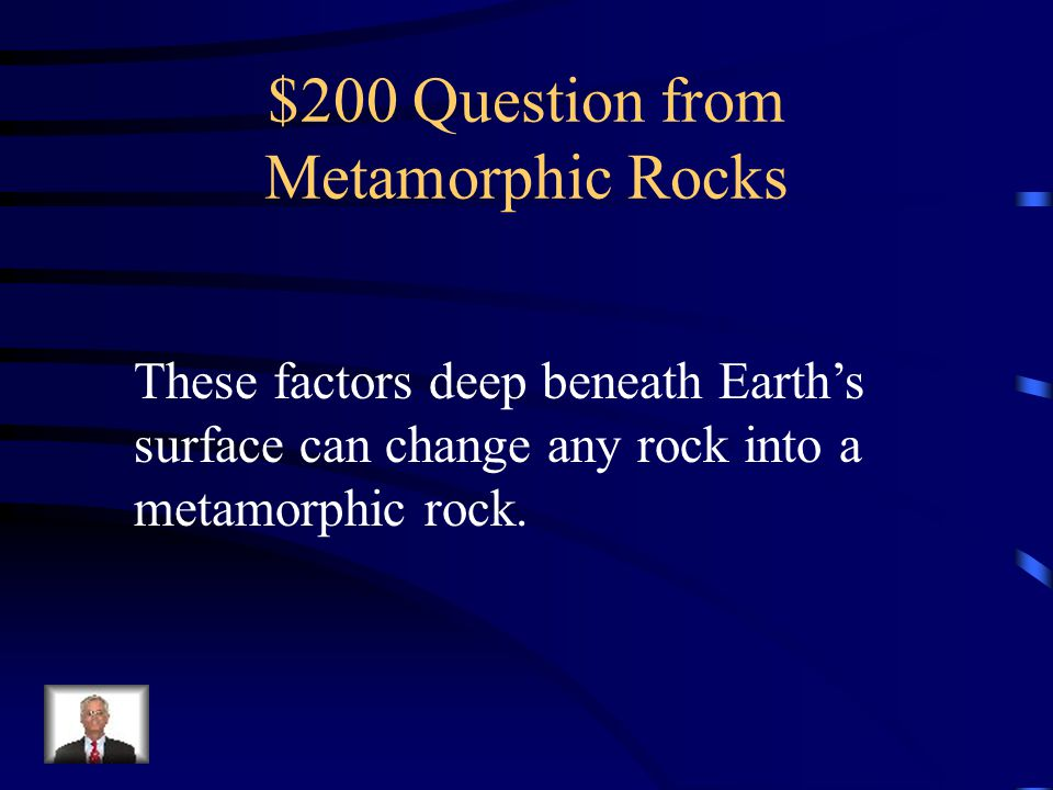 $100 Answer from Metamorphic Rocks What is deep underground?