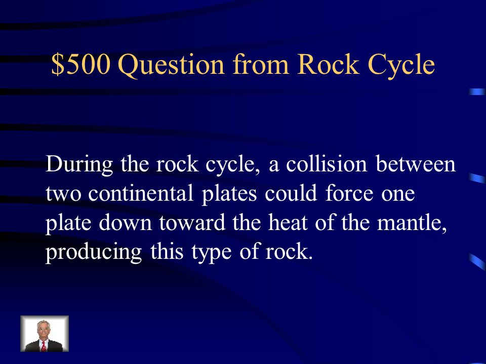 $400 Answer from Rock Cycle What are igneous, sedimentary and metamorphic.