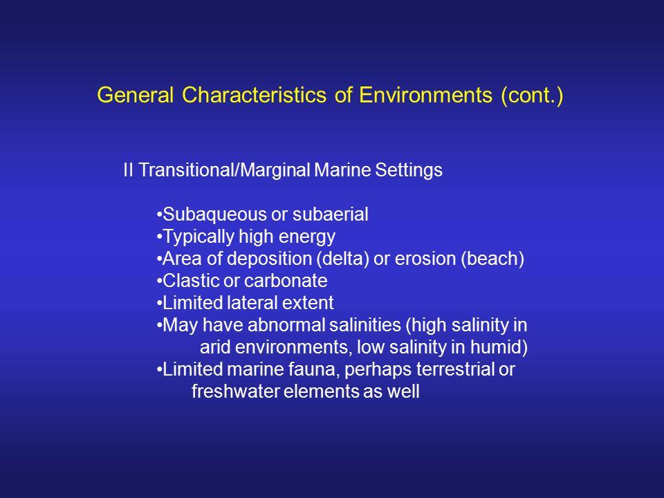 Environments - Lagoons - Bays - Estuaries - mixing of fresh and salt water, highly productive - Salinas - restricted circulation General - Low energy - May mimic deep-water settings - Variable salinities I Sheltered Shallow Marine