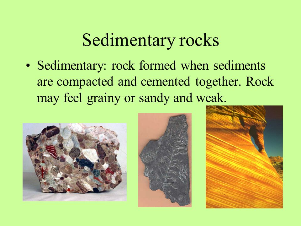 Sedimentary rocks Sedimentary: rock formed when sediments are compacted and cemented together.