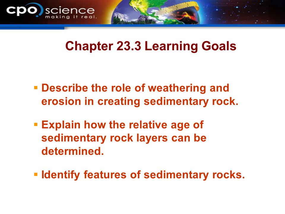 Chapter 23.3 Learning Goals  Describe the role of weathering and erosion in creating sedimentary rock.