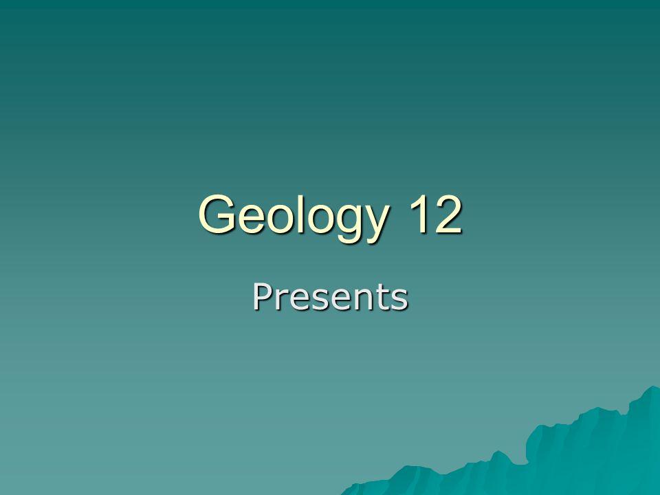 Geology 12 Presents