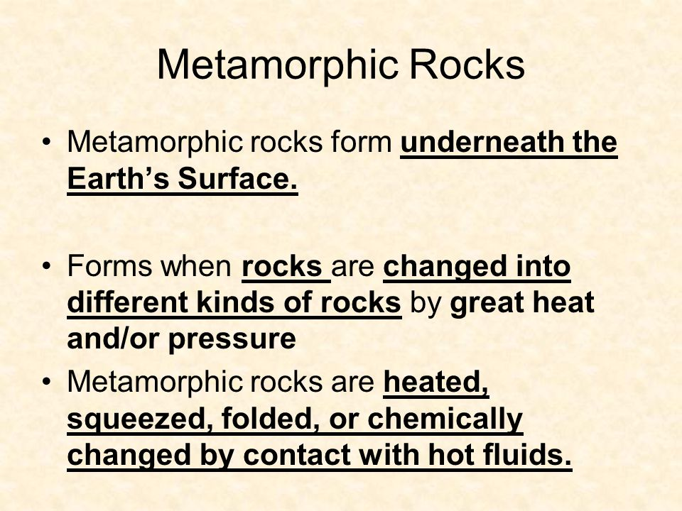 Metamorphic Rocks Metamorphic rocks form underneath the Earth's Surface.