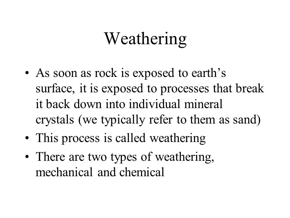 Weathering As soon as rock is exposed to earth's surface, it is exposed to processes that break it back down into individual mineral crystals (we typi
