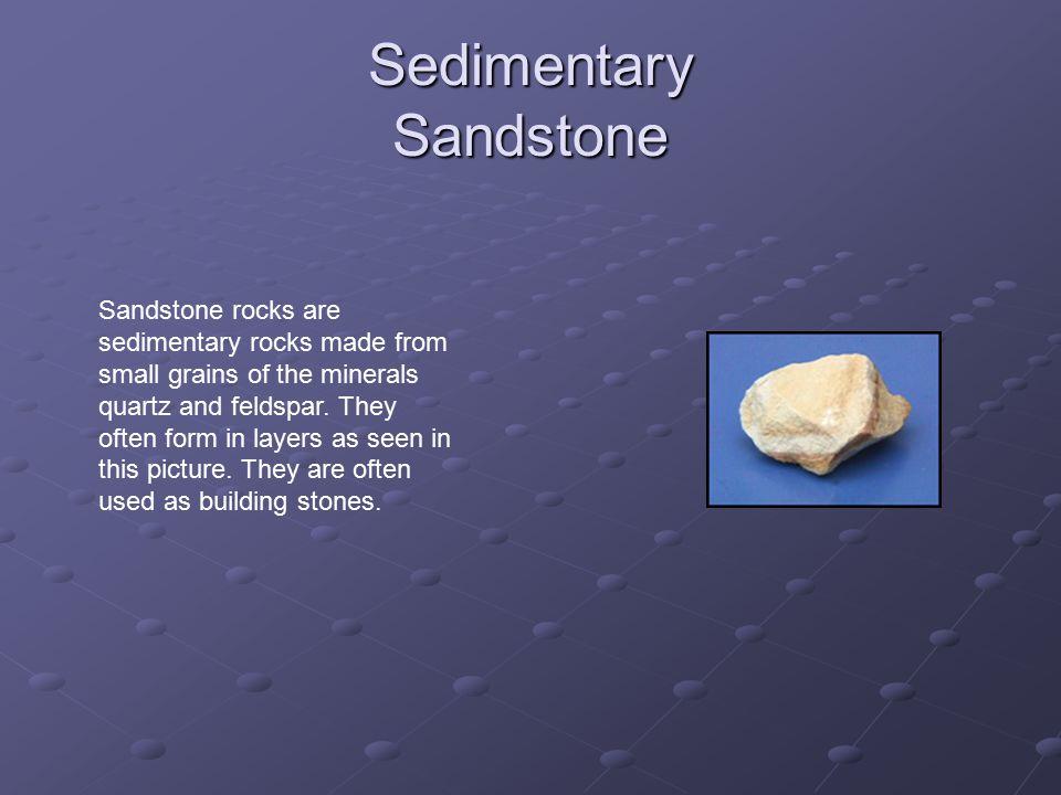Sedimentary Sandstone Sandstone rocks are sedimentary rocks made from small grains of the minerals quartz and feldspar.