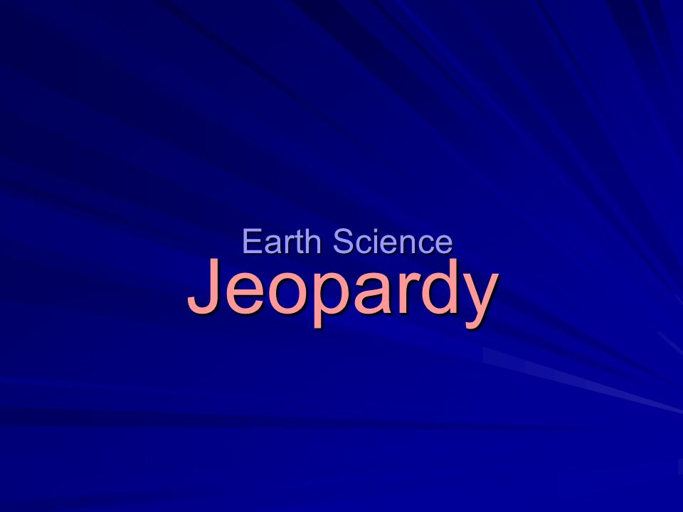 Jeopardy Earth Science
